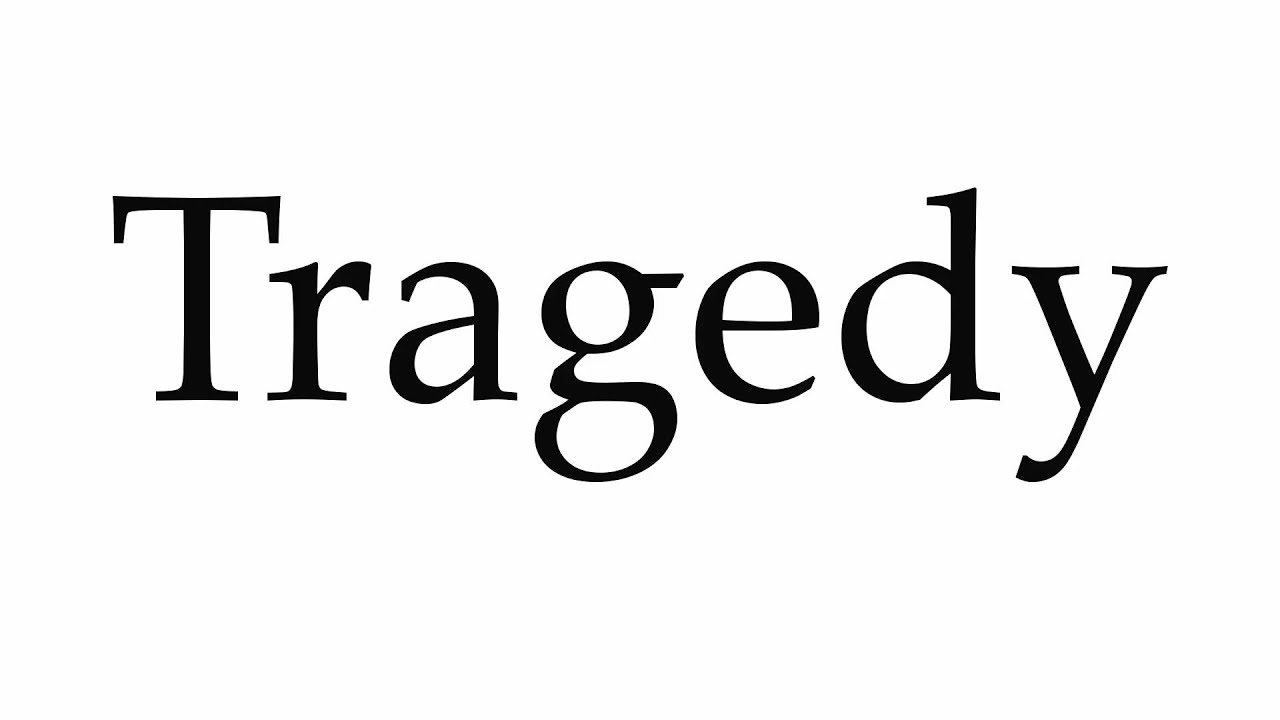 How to Pronounce Tragedy