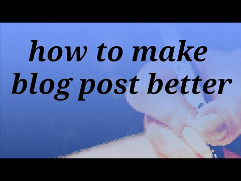 How to make blog post better