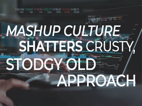 Mashup culture shatters crusty, stodgy old approach to busin