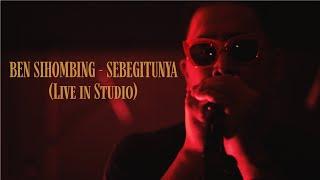 BEN SIHOMBING - SEBEGITUNYA (LIVE IN STUDIO)