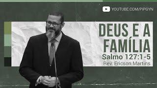 Deus e a Família - Salmo 127:1-5 | Rev. Ericson Martins