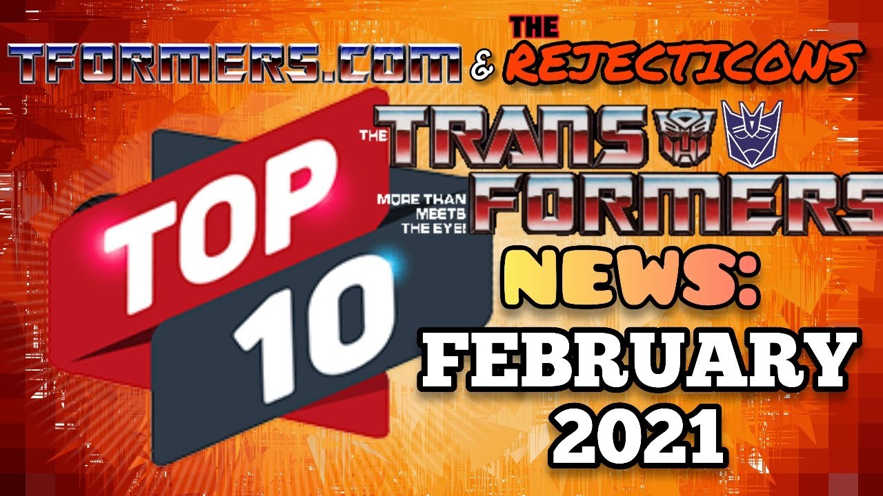 Tformers and the Rejecticons Top 10 News of February 2021