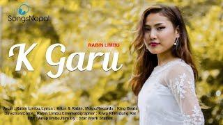 K Garu - Rabin Limbu | Nepali Romantic Love Song | 2018/2075