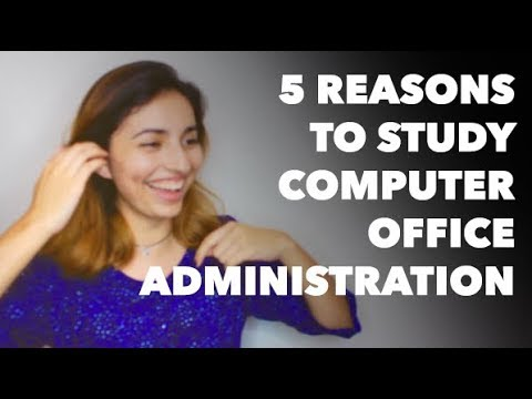 5 REASONS TO STUDY COMPUTER OFFICE ADMINISTRATION