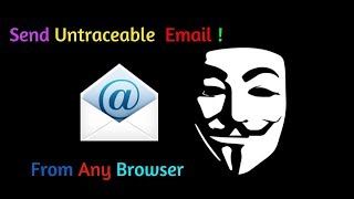 How To Send Anonymous Email From Any Browser | Latest Tips | In 2018