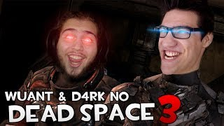 WUANT & D4RK NO DEAD SPACE 3!
