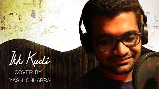 IKK KUDI (UDTA PUNJAB) | COVER BY - YASH CHHABRA
