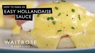 An Easy Hollandaise Sauce Recipe | Cooking Tips From Waitrose