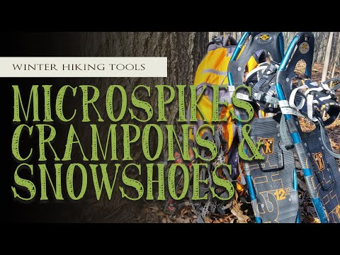 Microspikes, Crampons, & Snowshoes | Winter Hiking | Ice & Snow Traction