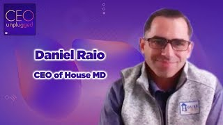 Daniel Raio CEO of  House MD| CEO Unplugged