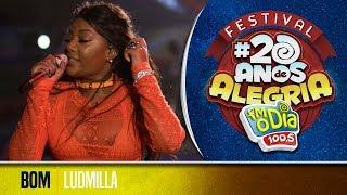 🔴 Ludmilla - Bom (Festival 20 anos de Alegria)