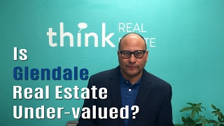 Is Glendale Real Estate Under-Valued? | Something to Think About | Real Estate Nuggets