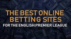 The BEST Online Betting Sites for Betting on the English Premier League (2019-2020 Season)