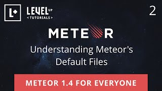 Meteor 1.4 For Everyone #2 - Understanding Meteor's Default Files