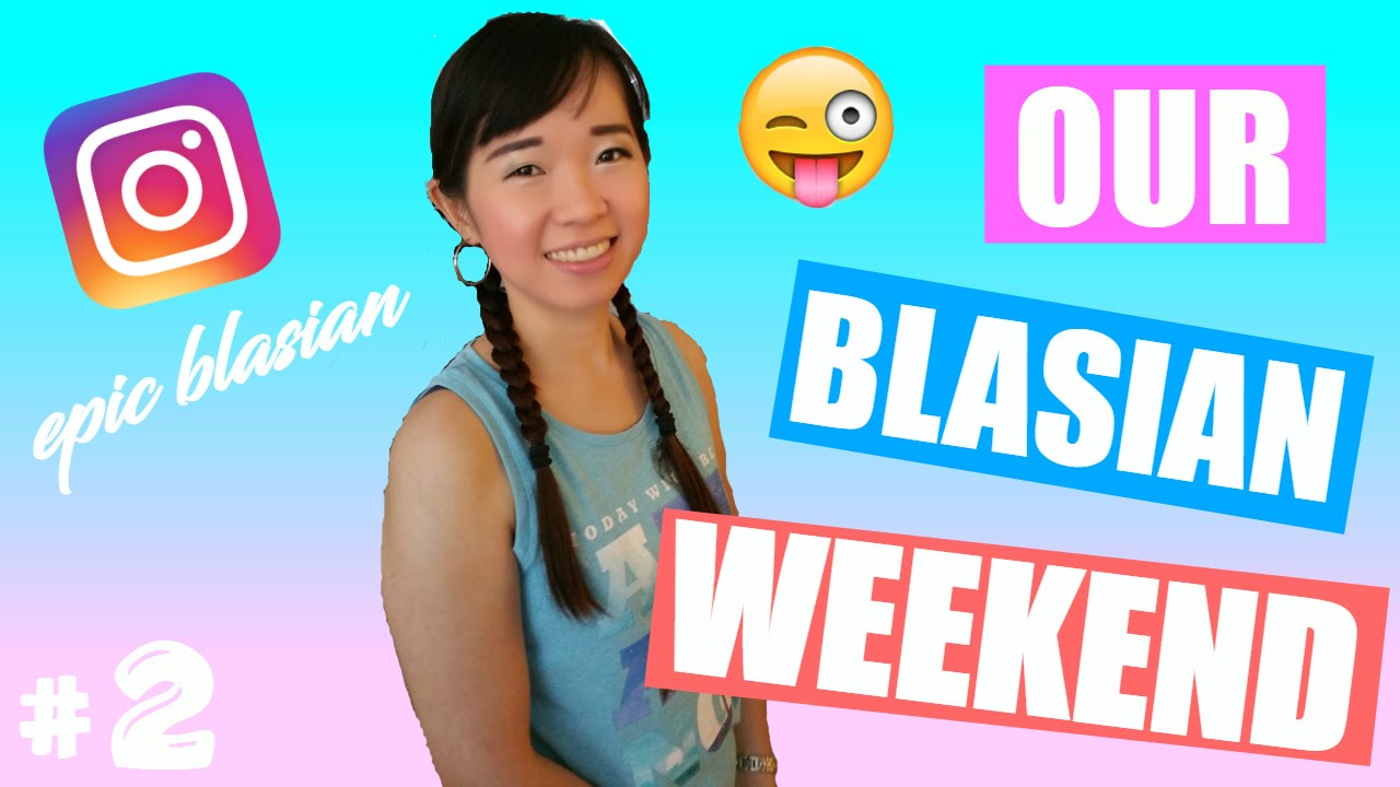 OUR BLASIAN WEEKEND #2