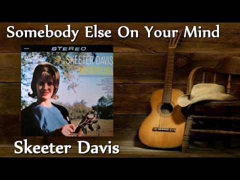 Skeeter Davis - Somebody Else On Your Mind