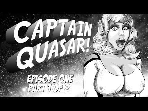 Captain Quasar - Episode One - Part 1 of 2