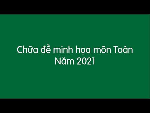 Chữa đề minh họa môn Toán năm 2021