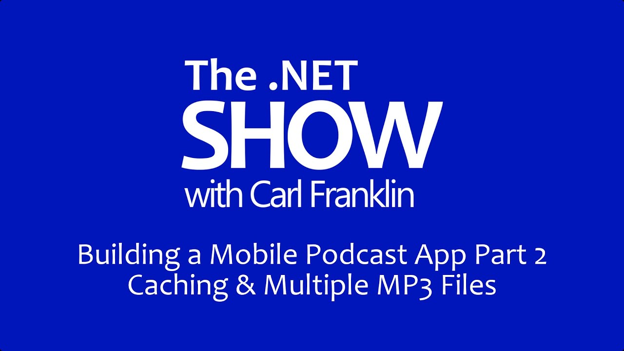 Building a Mobile Podcast App Pt 2: Caching and Multiple MP3 files - The .NET Show Ep 3