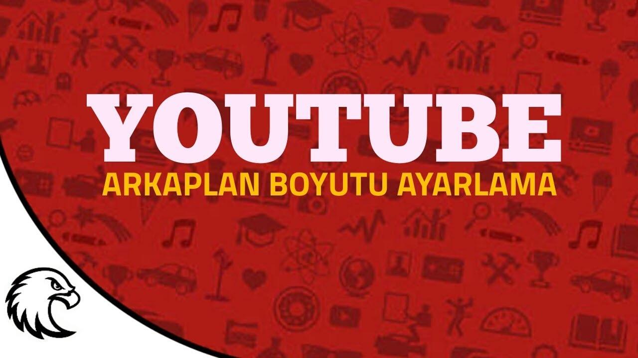 Youtube Arkaplan Boyutu Ayarlama Youtube