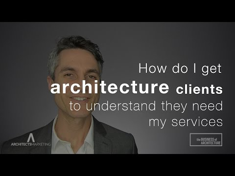 How Do I Get Architecture Clients To Understand They Need My Services?