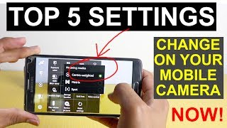 Top 5 settings to change on your Mobile Camera Now