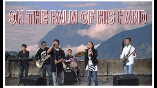 ON THE PALM OF HIS HAND (Lyric Video)