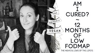 Am I Cured? / 12 Months of Low FODMAP / IBS Diet Highs & Lows