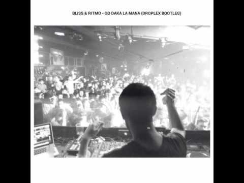 Bliss & Ritmo - Od Daka La Mana (Droplex Bootleg)