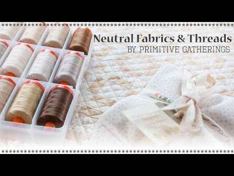 How to Work with Neutral Fabrics and Neutral Threads by Lisa Bongean of Primitive Gatherings