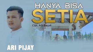 Ari Pijay - Hanya Bisa Setia ( Official Video Full HD Cualyti )