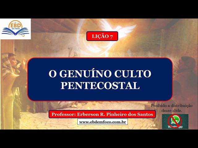 LIÇÃO 7 - O genuíno culto pentecostal