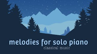 Melodies for solo piano - Calming and peaceful Classical Music for the Soul