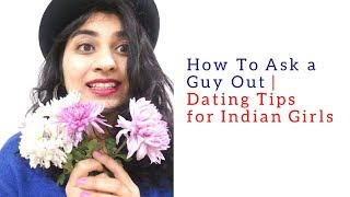 How To Ask A Guy Out | Dating Tips For Indian Girls | Prerna Khatri