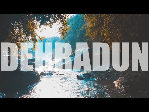 DEHRADUN |  TRAVEL VIDEO | 2017