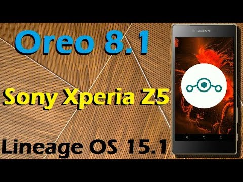 How to Update Android Oreo 8  1 in Sony Xperia Z5 (Lineage OS 15 1) Install  and Review