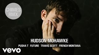Hudson Mohawke - CHIMES RMX ft. Pusha T, Future, Travi$ Scott, French Montana