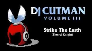 Dj CUTMAN - Strike the Earth ft. Kevin Villecco (Shovel Knight Remix) - Volume III