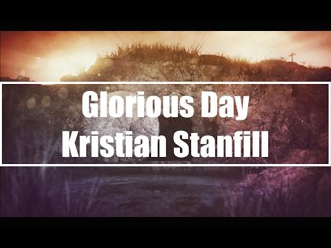 Glorious Day - Kristian Stanfill (Lyrics)