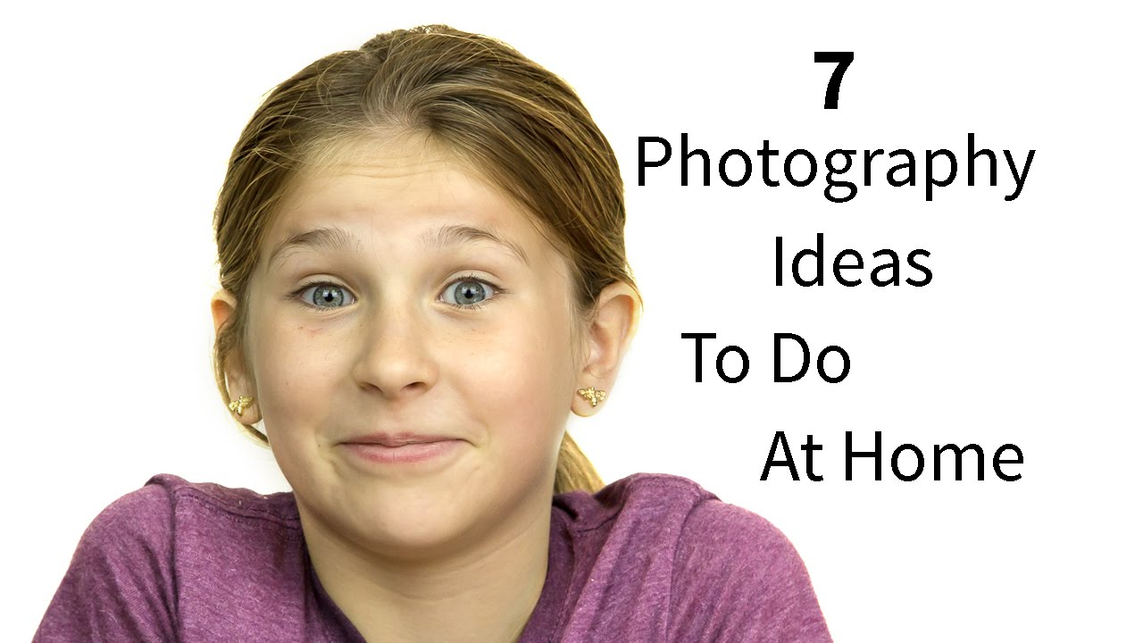 7 cool photography ideas to do at home youtube