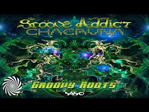 Groove Addict & Chacruna - Groovy Roots