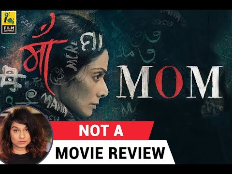 Mom | Not A Movie Review | Sucharita Tyagi