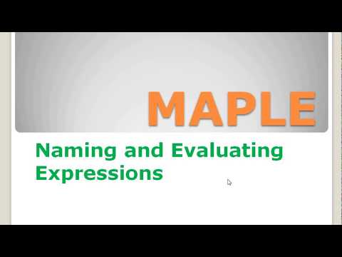 Lecture 3: Maple: Naming and Evaluating Expressions