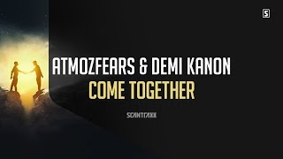 Atmozfears & Demi Kanon - Come Together (#SCAN244)