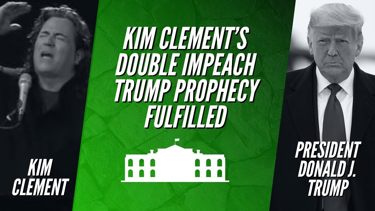 KIM CLEMENT'S DOUBLE IMPEACH TRUMP PROPHECY FULFILLED