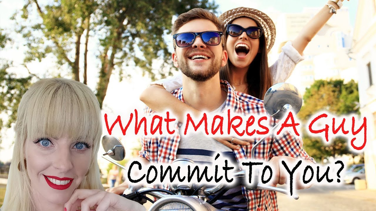 how to get a guy to commit to you