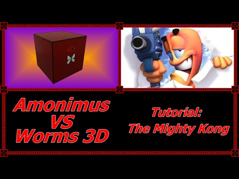 Amonimus VS Worms 3D (Tutorial: The Mighty Kong)