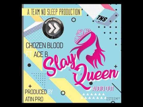 Chozen Blood Ft Ace B - Slay Queen