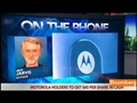 Jarvis Says Motorola Mobility Will Help Google Long Term