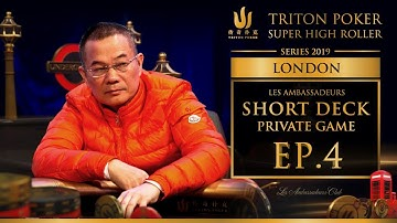 Les Ambassadeurs Short Deck Private Game Episode 4 - Triton Poker London 2019
